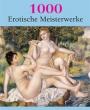 1000 Erotische Meisterwerke